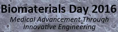 Biomaterials Day 2016 Medical Advancements Through Innovative Engineering